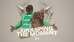 Grasping The Moment – Bishop T.D. Jakes [September 1, 2019]