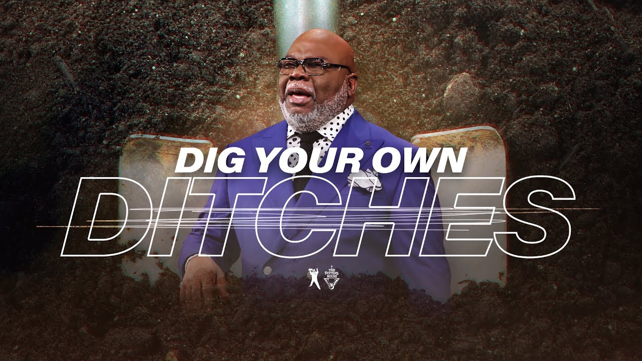 Dig Your Own Ditches – Bishop T.D. Jakes [October 27, 2019]