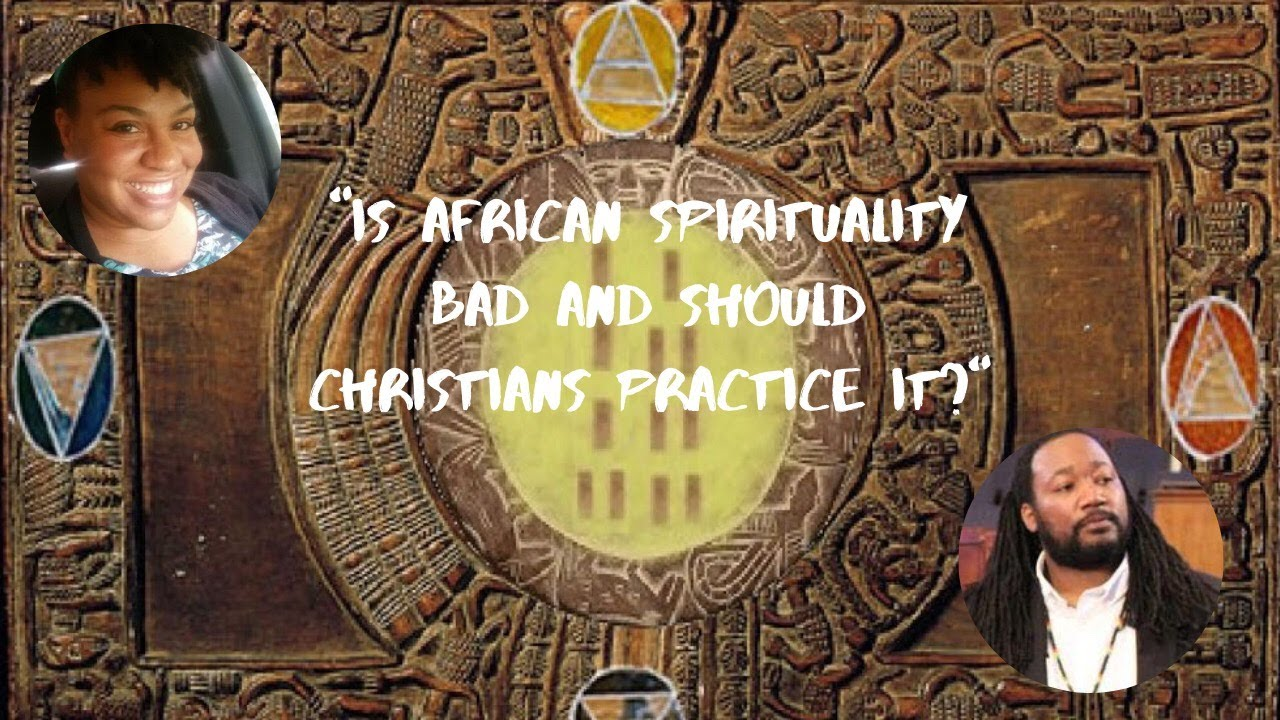 Is African Spirituality Bad and Should Christians Practice It?