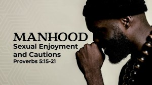 MANHOOD: Sexual Enjoyment and Cautions