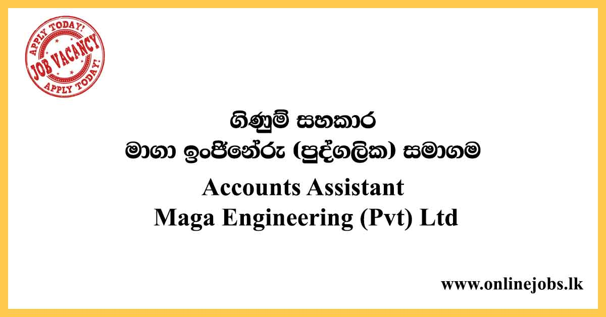 Accounts Assistant Maga Engineering (Pvt) Ltd