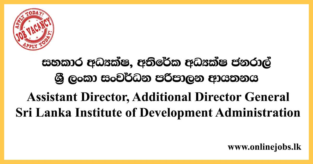 Assistant Director, Additional Director General - Sri Lanka Institute of Development Administration