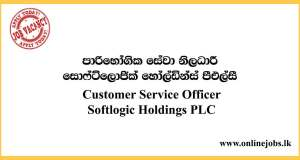 Customer Service Officer - Softlogic Holdings PLC Vacancies 2020