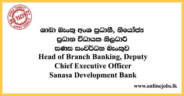 Head of Branch Banking, Deputy Chief Executive Officer - Sanasa Development Bank Vacancies 2021