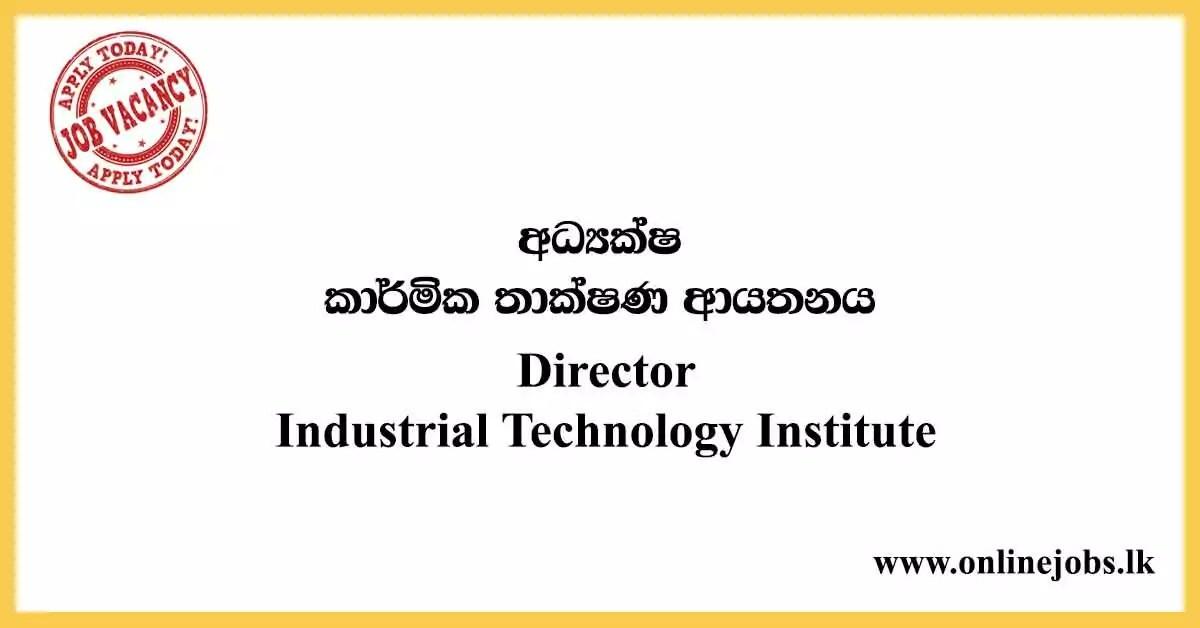 Director - Industrial Technology Institute Vacancies 2020