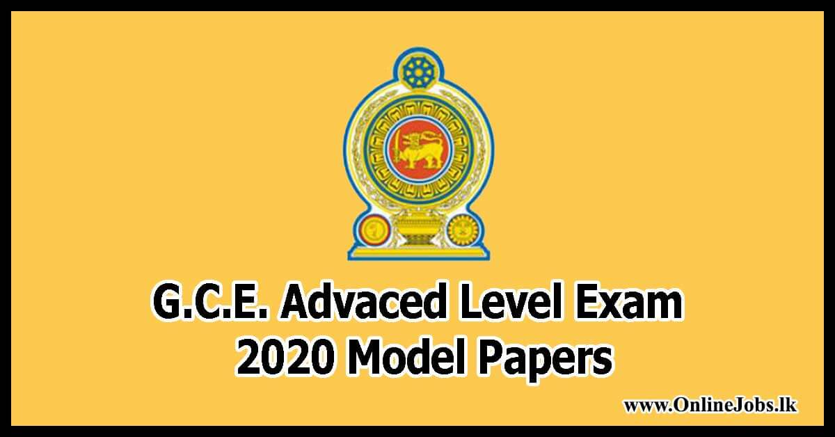 G.C.E. Advaced Level Exam 2020 Model Papers