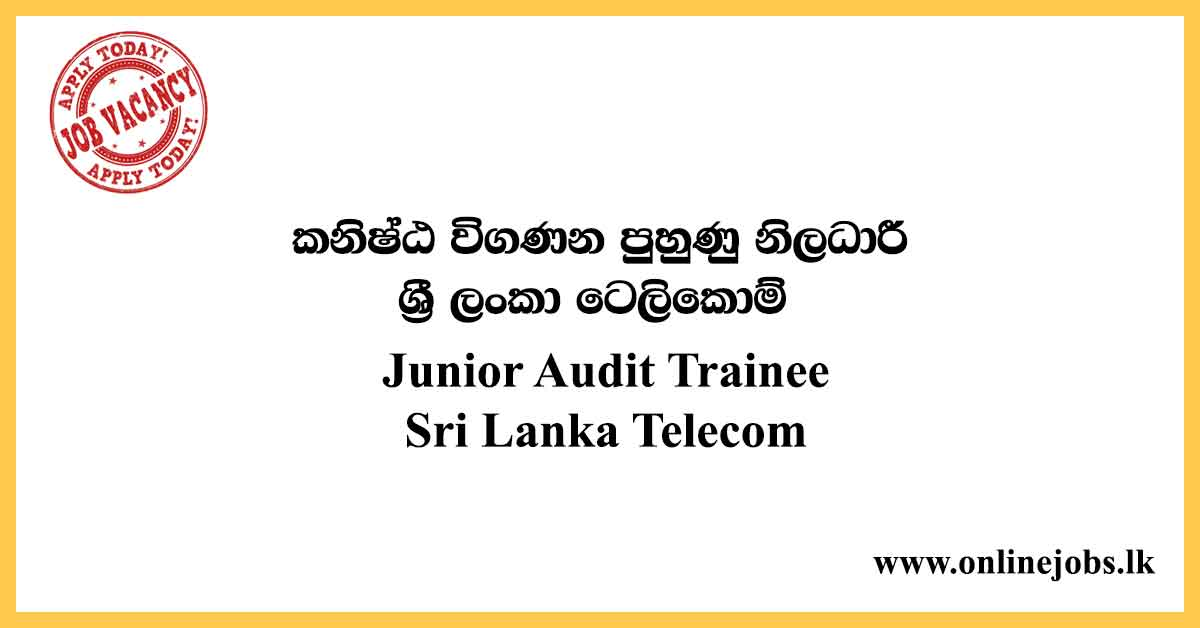 Junior Audit Trainee - Sri Lanka Telecom Vacancies 2020