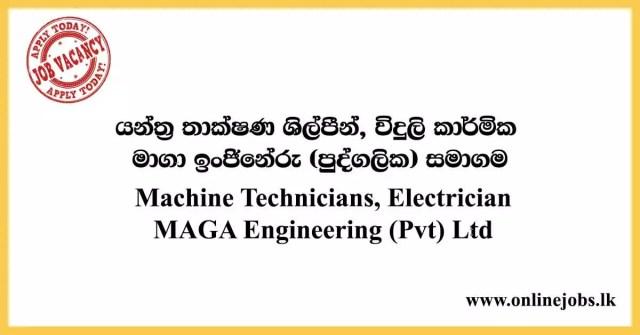 Machine Technicians, Electrician - MAGA Engineering (Pvt) Ltd