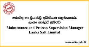 Maintenance and Process Supervision Manager - Lanka Salt Limited Vacancies