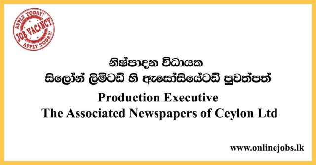 Production Executive - The Associated Newspapers of Ceylon Ltd