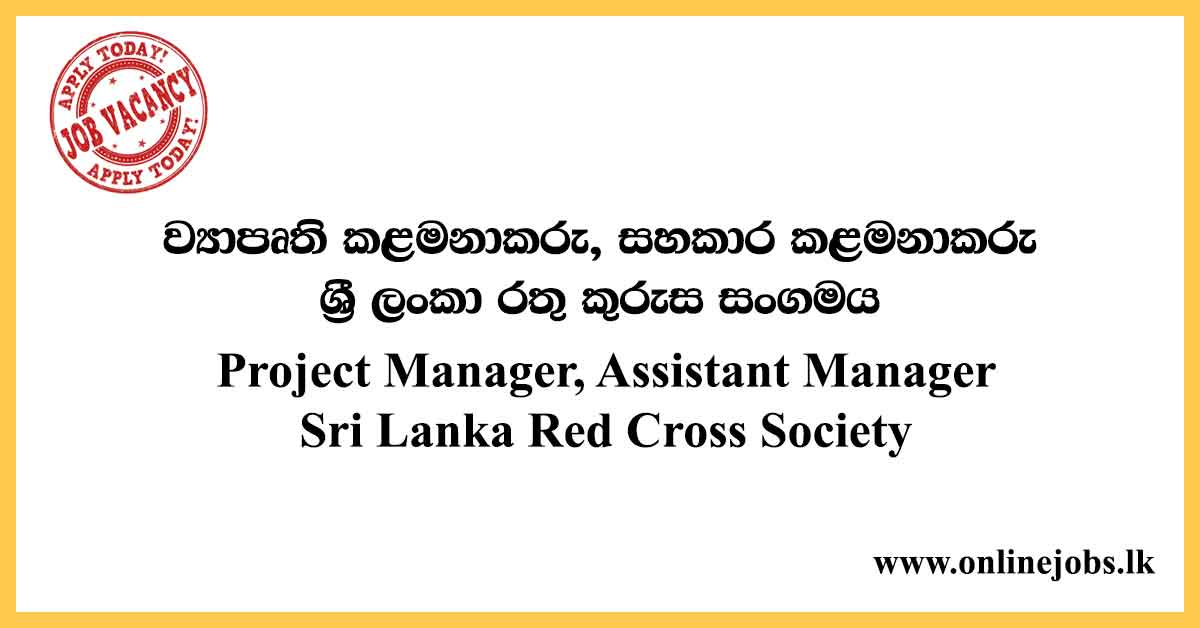 Project Manager, Assistant Manager - Sri Lanka Red Cross Society