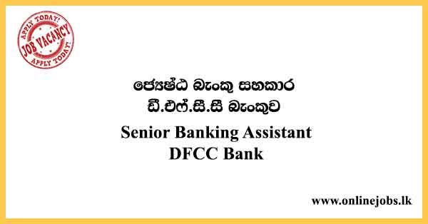 Senior Banking Assistant - DFCC Bank Vacancies 2021