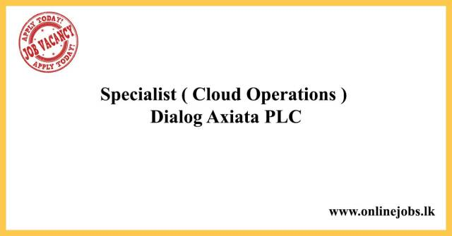 Specialist ( Cloud Operations ) - Dialog Axiata PLC