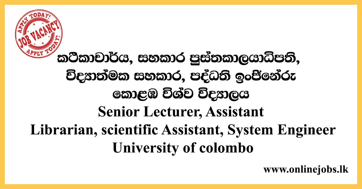 Senior Lecturer, Assistant Librarian, scientific Assistant, System Engineer - University of colombo
