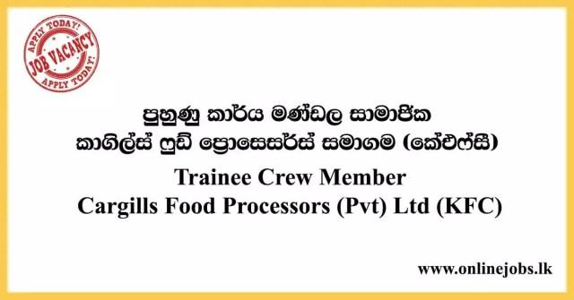 Trainee Crew Member - Cargills Food Processors (Pvt) Ltd (KFC) Vacancies
