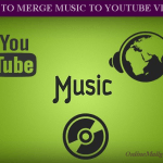 How to Merge Music to YouTube Videos