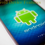 Android Device Features to Lookout for When Trying to Make a Purchase