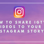 How to Share IGTV Videos to Instagram Stories