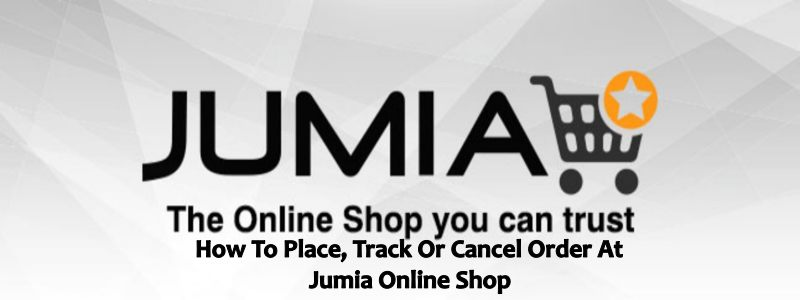 How To Place, Track Or Cancel Order At Jumia Online Shop