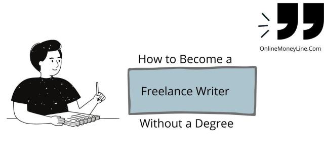 How to become a freelance writer without a degree? - Online Money Line