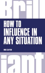 How to Influence in any Situation by Mike Clayton