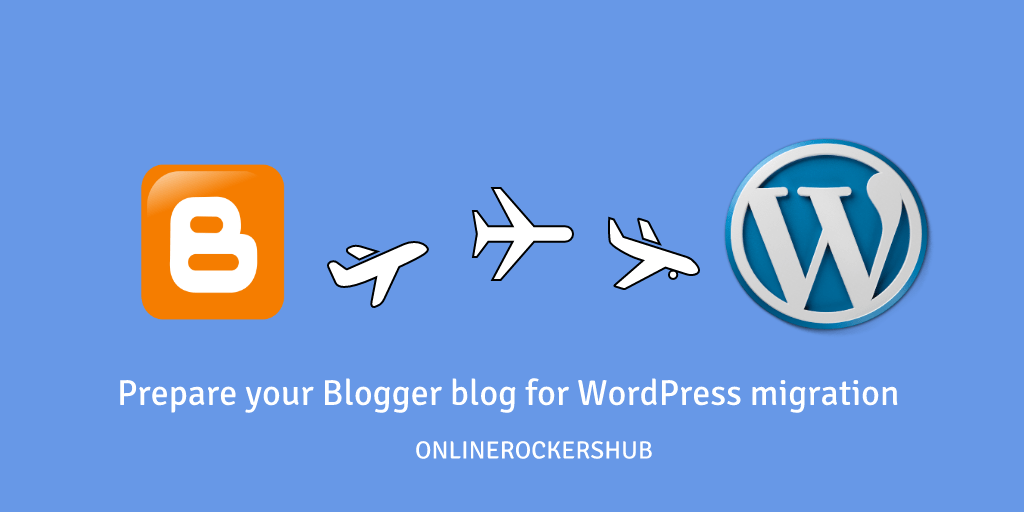Preparing your blogger blog for easy WordPress migration