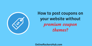 How to post coupons on your website without premium coupon themes?