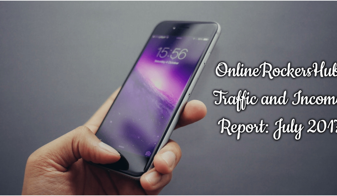 OnlineRockersHub Monthly Traffic and Income Report : July 2017