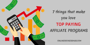 7 things that make you love top paying affiliate programs