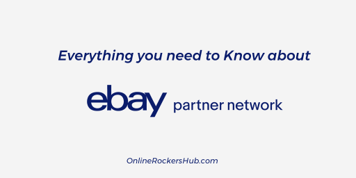 Everything you need to Know about eBay Partner Network (EPN)