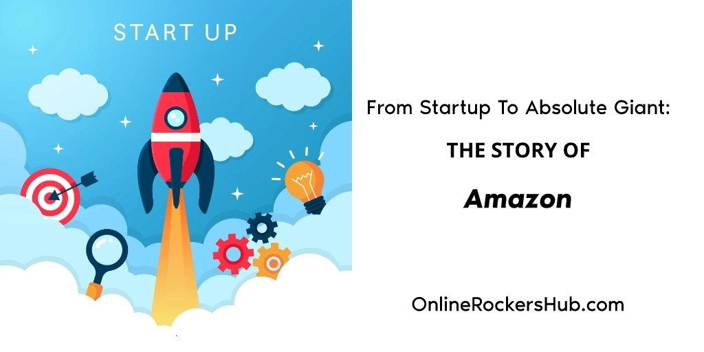 From Start Up To Absolute Giant – The Story Of Amazon