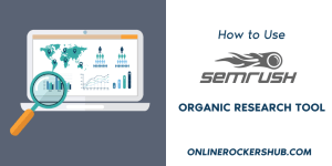How to use SEMRush Organic Research Tool to boost Traffic?