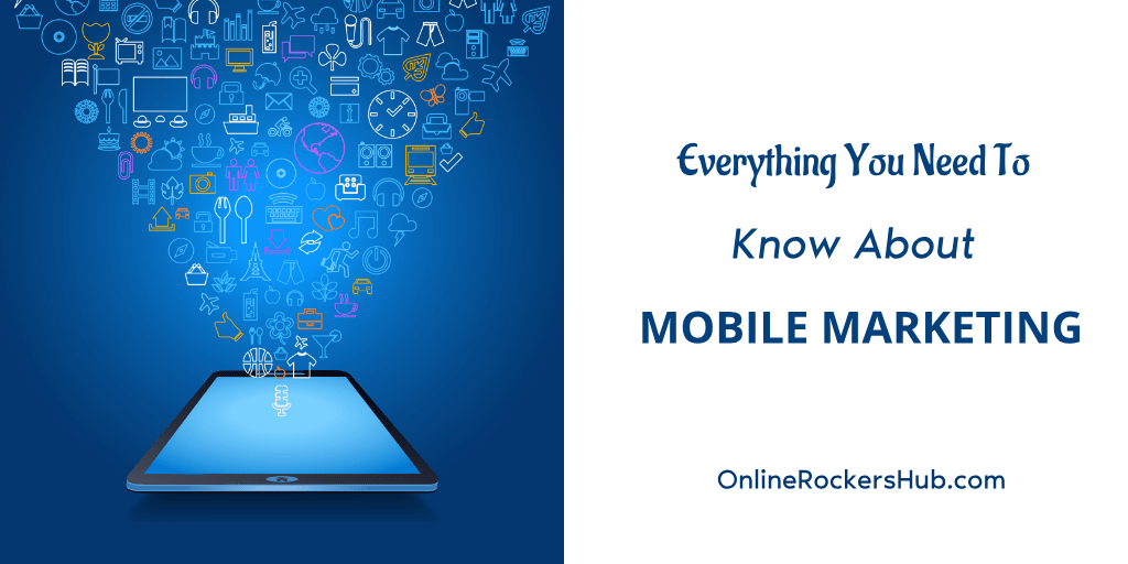Everything You Need To Know About Mobile Marketing