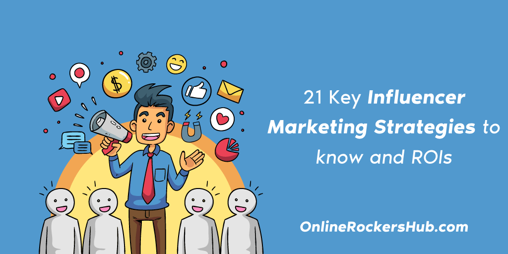 21 Key Influencer Marketing Strategies to know and ROIs