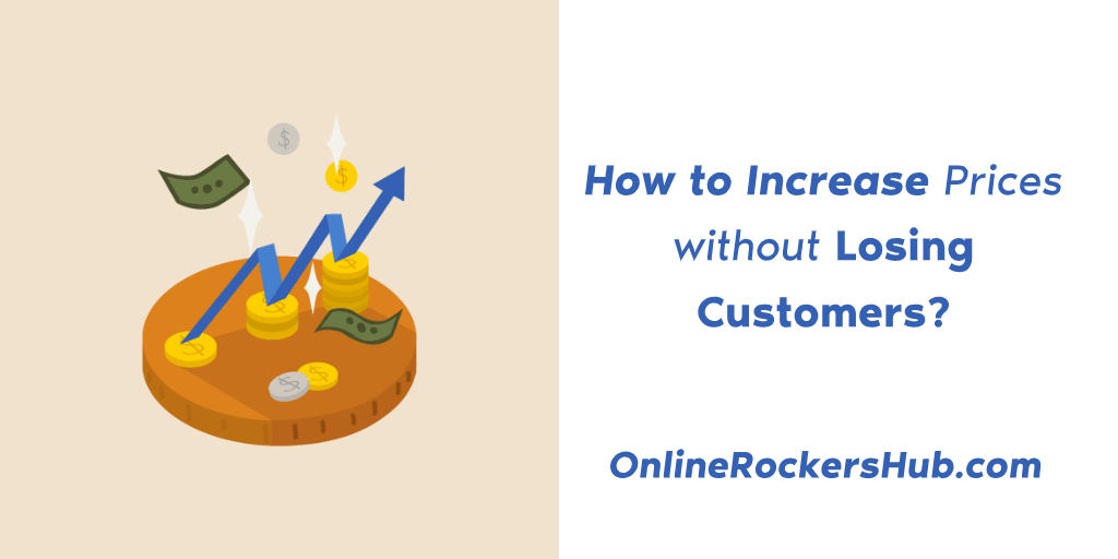 How to Increase Prices without Losing Customers?