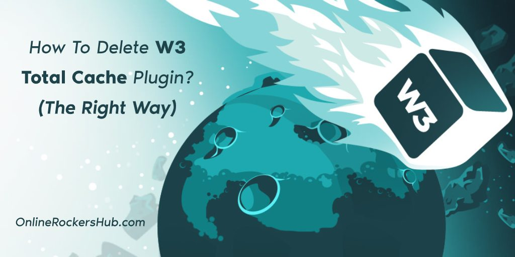 How To Delete W3 Total Cache Plugin - (The Right Way)