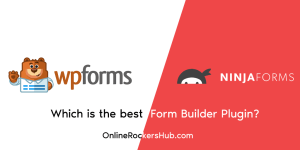 WPForms vs Ninja Forms: Which Is The Best Form Builder Plugin?