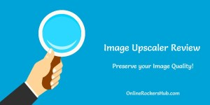 Image Upscaler Review: Preserve your Image Quality! 1