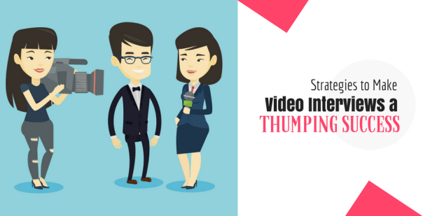 Strategies to Make Video Interviews a Thumping Success