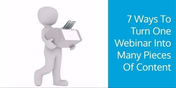 7 Ways To Turn One Webinar Into Many Pieces Of Content