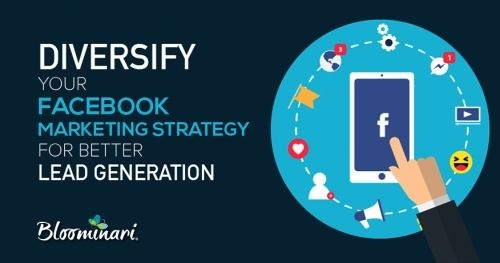 Diversify Your Facebook Marketing Strategy for Better Lead Generation