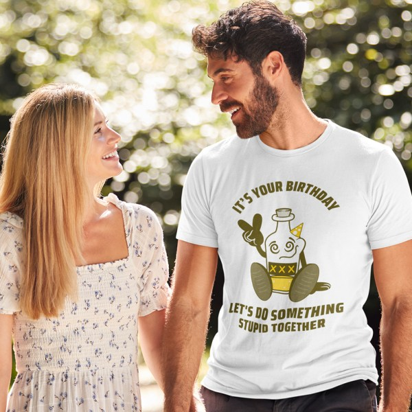 It's Your Birthday Lets Do Something Stupid Men T Shirts