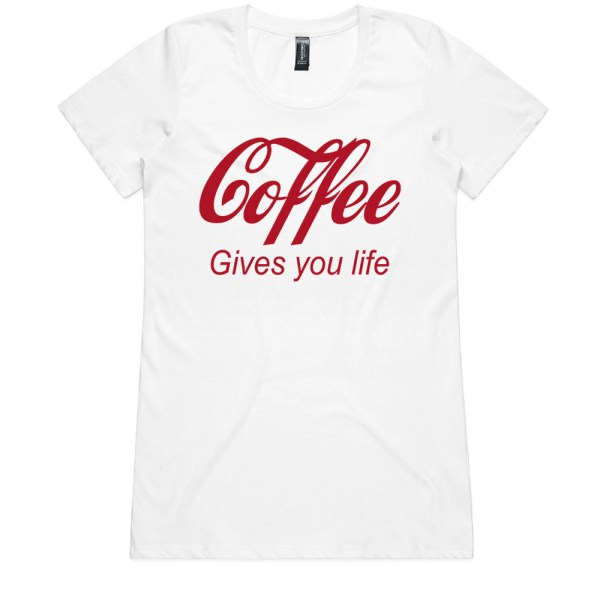 COFFEE GIVES YOU LIFE Ladies White T Shirts