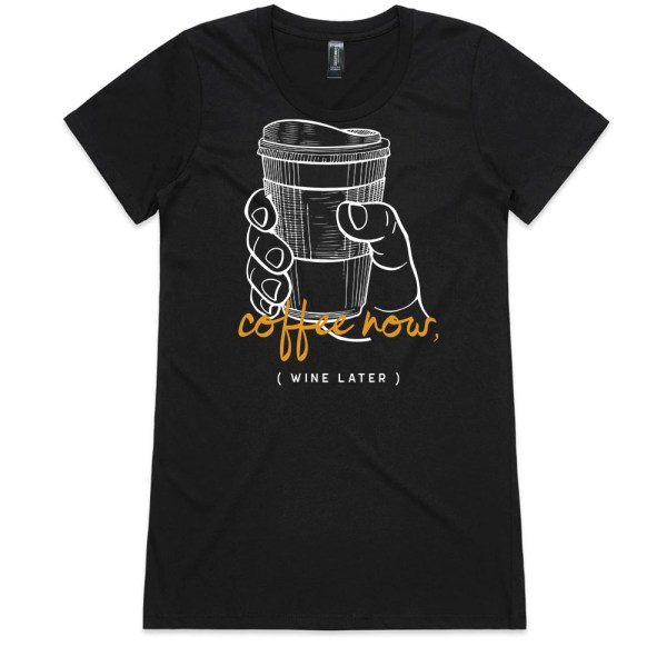 Coffee Now, Wine Later Ladies Black T Shirts