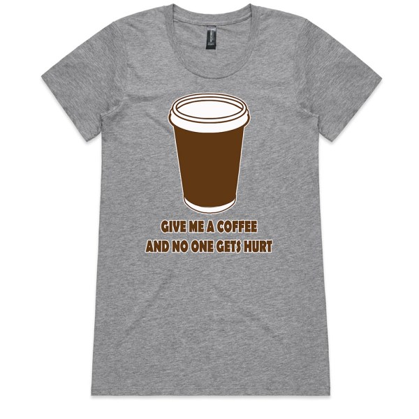 Give Me a Coffee and no One Gets Hurt Ladies Grey T Shirts