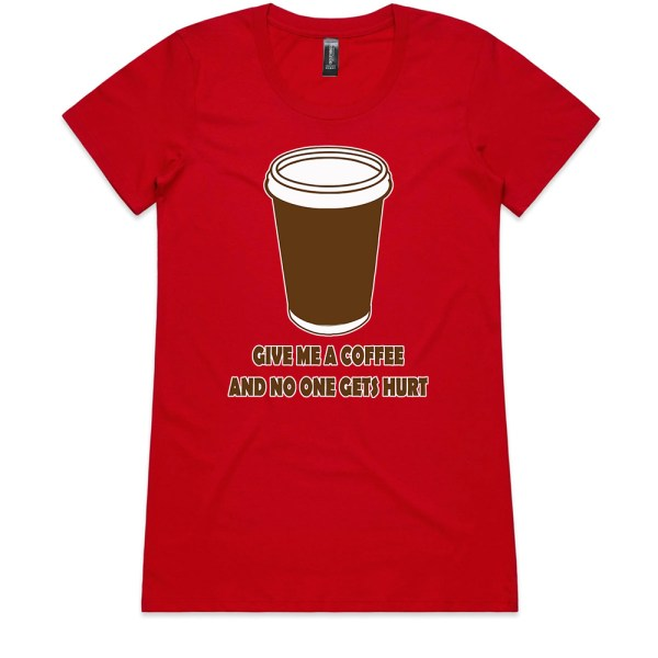 Give Me a Coffee and no One Gets Hurt Ladies Red T Shirts