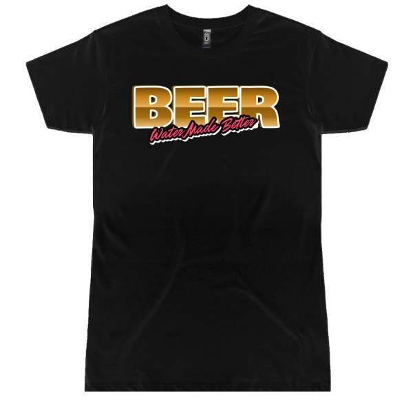 Beer Water Made Better Ladies T Shirts