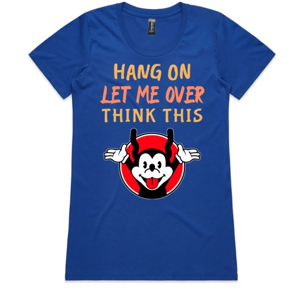 Hang On Let Me Over Think This Ladies Royal T Shirts