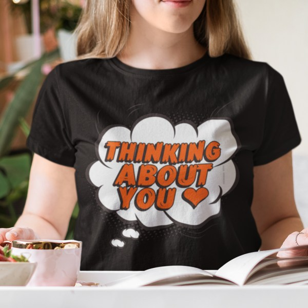 Thinking About You Ladies T Shirts