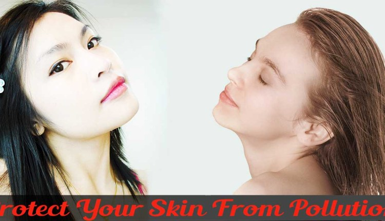 Protect Your Skin From Pollution for mens and womens
